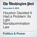 Houston Decided It Had a Problem: Its Lgbt Nondiscrimination Law | Janell Ross