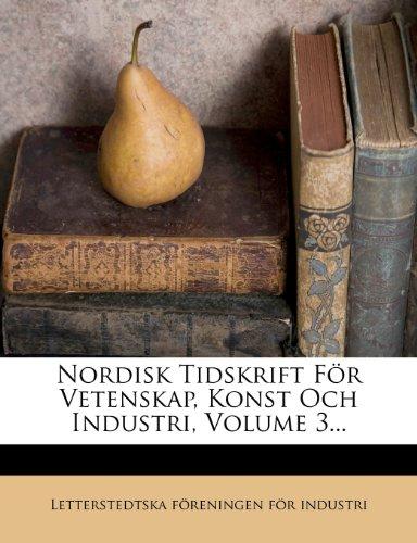 Nordisk Tidskrift För Vetenskap, Konst Och Industri, Volume 3...