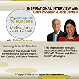 My Wake UP Call to Success (TM) Inspirational Interview: An Uplifting Interview with Debra Poneman, Jack Canfield and Robin B. Palmer