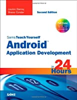 Sams Teach Yourself Android Application Development in 24 Hours (Sams Teach Yourself...in 24 Hours)