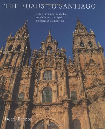 Roads to Santiago: Medieval Pilgrim Routes Through France and Spain to Santiago de Compostela
