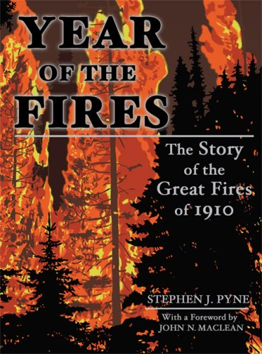Year of the Fires: The Story of the Great Fires of 1910: Stephen, Pyne, Parker, Beth: 9780878425440: Amazon.com: Books