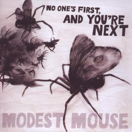 No One's First, and You're Next by Modest Mouse