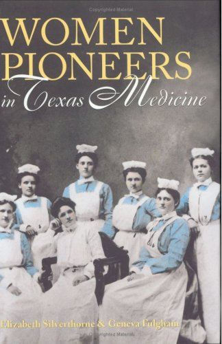 Women Pioneers in Texas Medicine Centennial Series of the Association of Former Students Texas A M University089096856X