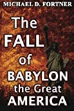 The FALL of BABYLON the Great AMERICA (Bible Prophecy Revealed) (Volume 3)