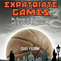 Expatriate Games: My Season of Misadventures in Czech Semi-Pro Basketball Audiobook by Dave Fromm Narrated by Jeremy Gage