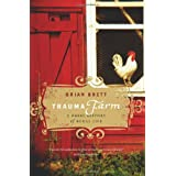 Trauma Farm: A Rebel History of Rural Lifeby Brian Brett