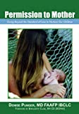 img - for Permission to Mother: Going Beyond the Standard-of-Care to Nurture our Children book / textbook / text book