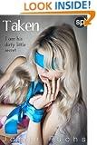 Taken: I Am His Dirty Little Secret (Kept, Taken, Controlled. Book 2)