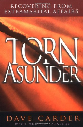Torn Asunder: Recovering From Extramarital Affairs, by Dave Carder  M.A., Duncan Jaenicke