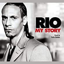 Rio: My Story (       ABRIDGED) by Rio Ferdinand Narrated by Felix Dexter