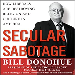 Secular Sabotage: How Liberals Are Destroying Religion and Culture in America | [William A. Donohue]