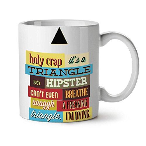 Holy Crap Triangolo so Hipster bianco tè caffè tazza in ceramica 11oz | Wellcoda 11 White