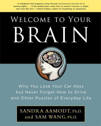 Welcome to Your Brain: Why You Lose Your Car Keys but Never Forget How to Drice and Other Puzzles of Everyday Life