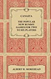 img - for Canasta - The Popular New Rummy Games for Two to Six Players - How to Play, the Complete Official Rules and Full Instructions on How to Play Well and Win book / textbook / text book