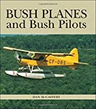 img - for Bush Planes and Bush Pilots by Dan McCaffery (2004-06-22) book / textbook / text book