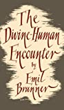 The Divine Human Encounter (0334047412) by Brunner, Emil