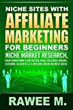 Niche Sites With Affiliate Marketing For Beginners: Niche Market Research, Cheap Domain Name & Web Hosting, Model For Google AdSense, ClickBank, SellHealth, CJ & LinkShare (Online Business Series)