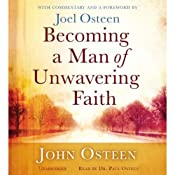 Becoming a Man of Unwavering Faith | [John Osteen, Joel Osteen (foreword and commentaries)]