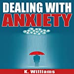 Dealing with Anxiety: All About Anxiety, Book 1 | K. Williams