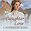 A Daughter's Love Audiobook by Catherine King Narrated by Anne Dover
