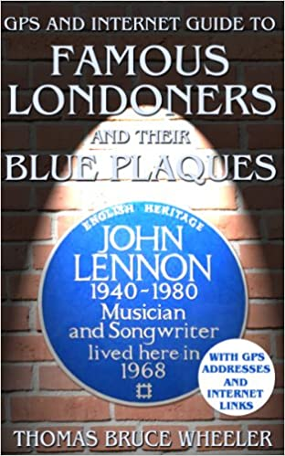 GPS and Internet Guide to Famous Londoners and their Blue Plaques