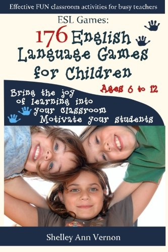 ESL Games: 176 English Language Games for Children: Make your teaching easy and fun, by Shelley Ann Vernon