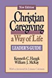 By Kenneth C. Haugk - Christian Caregiving, a Way of Life: A Way of Life-Leaders Guide: 1st (first) Edition