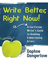 Write Better, Right Now! A Fan Fiction Writer's Guide to Avoiding Embarassing Errors