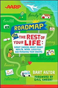 AARP Roadmap for the Rest of Your Life: Smart Choices About Money, Health, Work, Lifestyle ... and Pursuing Your Dreams from Wiley