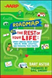 Bart Astor The AARP Roadmap for the Rest of Your Life: Smart Choices About Money, Health, Work, Lifestyle and Pursuing Your Dreams