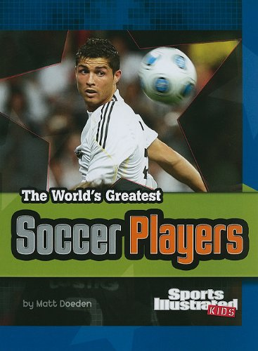 The World's Greatest Soccer Players (The World's Greatest Sports Stars) (Sports Illustrated Kids: the World's Greatest Sports Stars)