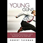 Young Guns: The Fearless Entrepreneur's GT Chasing Dreams | Robert Tuchman