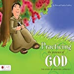 Practicing the Presence of God: The Story of Brother Lawrence | Ken Godfrey,Sandra Godfrey