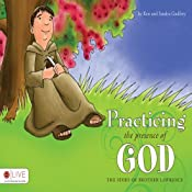 Practicing the Presence of God: The Story of Brother Lawrence | [Ken Godfrey, Sandra Godfrey]
