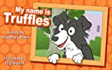 A Dog Star in the Making: My Name is Truffles (Children's Fun, Rhyming Picture Books for Kindle, for Kids Ages 0-4)