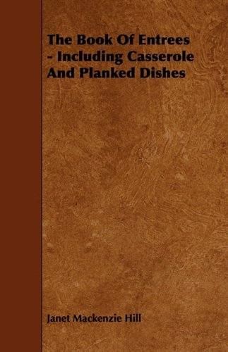 The Book Of Entrees - Including Casserole And Planked Dishes by Janet Mackenzie Hill