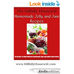 Homemade Jelly and Jam Recipes - 35 Recipes To Make Delicious Jams and Jellies from Scratch (Hillbilly Housewife Cookbooks Book 1)