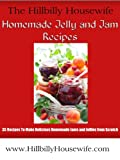 Homemade Jelly and Jam Recipes - 35 Recipes To Make Delicious Jams and Jellies from Scratch (Hillbilly Housewife Cookbooks)