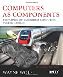 Wayne Wolf Computers as Components: Principles of Embedded Computing System Design (The Morgan Kaufmann Series in Computer Architecture and Design)