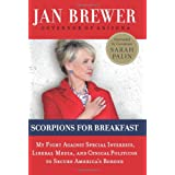 Scorpions for Breakfast: My Fight Against Special Interests, Liberal Media, and Cynical Politicos to Secure America's Border ~ Janice K. Brewer