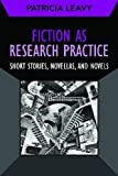 Fiction as Research Practice: Short Stories, Novellas, and Novels (Developing Qualitative Inquiry)