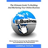 The Ultimate Guide To Building And Marketing Your Online Business With Free Tools (Internet Marketing, Social Media for Profit, Web 2.0, Web Marketing)