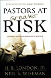 Pastors at Greater Risk: Real Help for Pastors from Pastors Who Have Been There