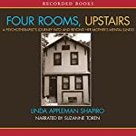Four Rooms, Upstairs: A Psychotherapist's Journey Into and Beyond Her Mother's Mental Illness | Linda Appleman Shapiro