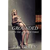 Grounded (Up In The Air Book 3) ~ R.K. Lilley