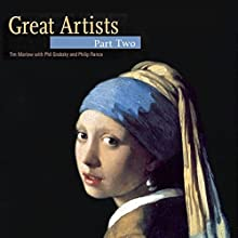 Great Artists: Part 2  by Phil Grabsky, Tim Marlow, Philip Rance Narrated by Janet Lawrence