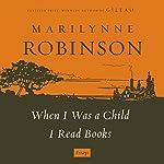 When I Was a Child I Read Books: Essays | Marilynne Robinson