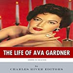 American Legends: The Life of Ava Gardner |  Charles River Editors