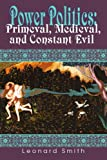 Power Politics: Primeval, Medieval, and Constant Evil (0595338054) by Smith, Leonard
